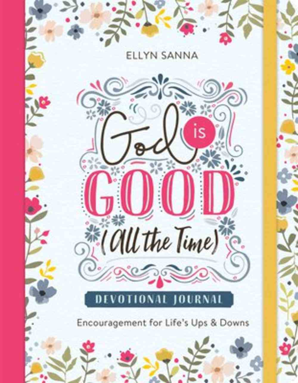 God is Good Devotional Journal: Encouragement For Life's Ups and Downs (All The Time) Paperback