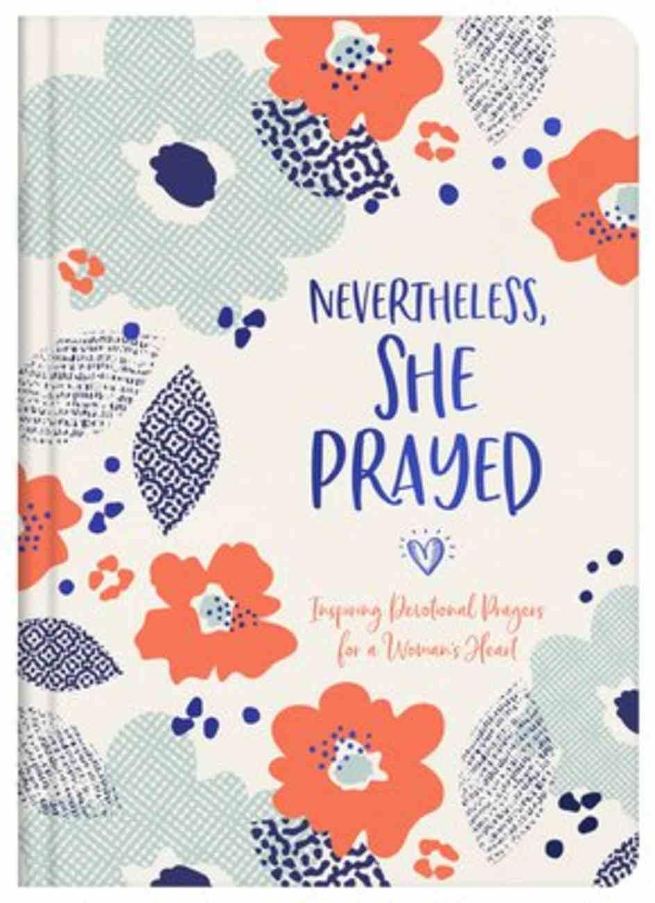 Nevertheless, She Prayed: Inspiring Devotional Prayers For a Woman's Heart Hardback