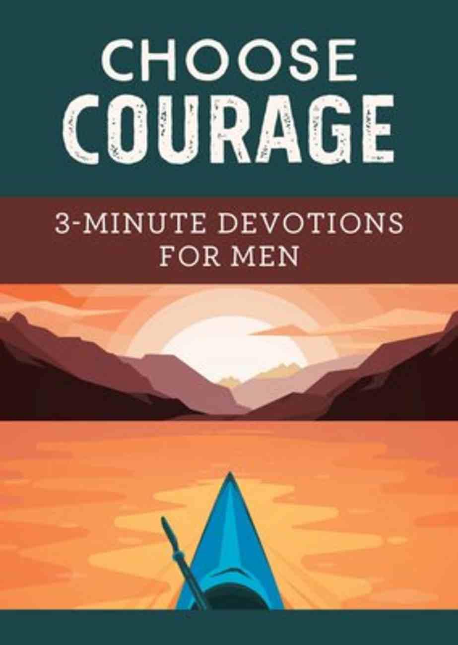 Choose Courage: 3-Minute Devotions For Men (3 Minute Devotions Series) Paperback