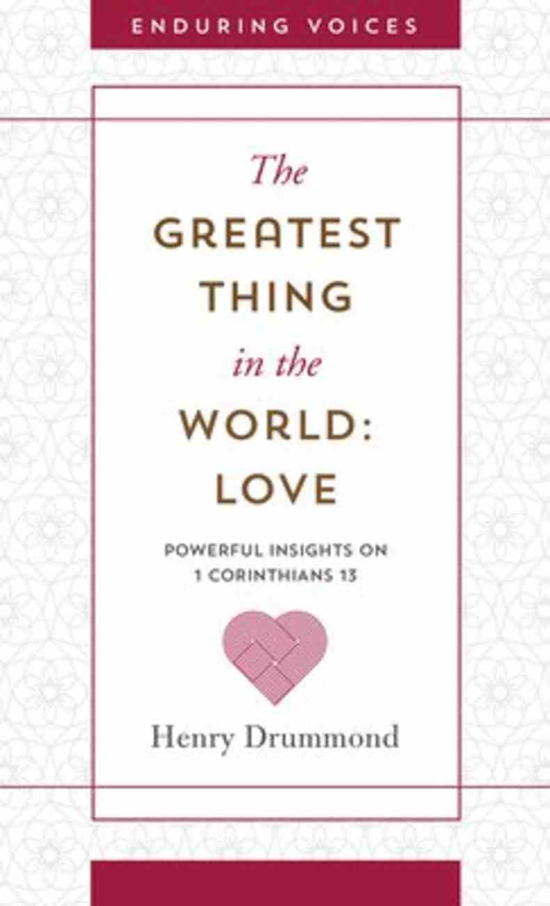 Greatest Thing in the World: Love, The: Powerful Insights on 1 Corinthians 13 With Other Classic Addresses (Enduring Voices Series) Mass Market