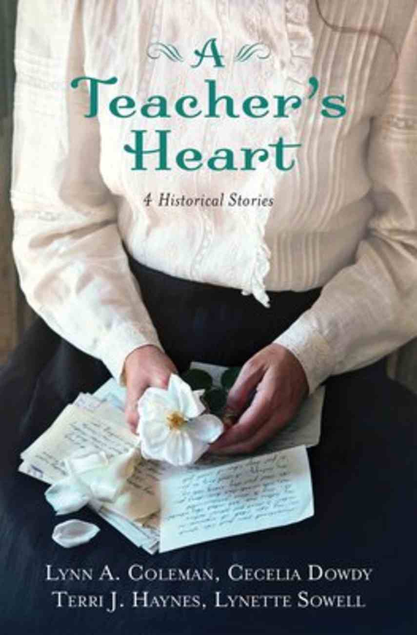 A Teacher's Heart: 4 Historical Stories of Learning to Love Paperback