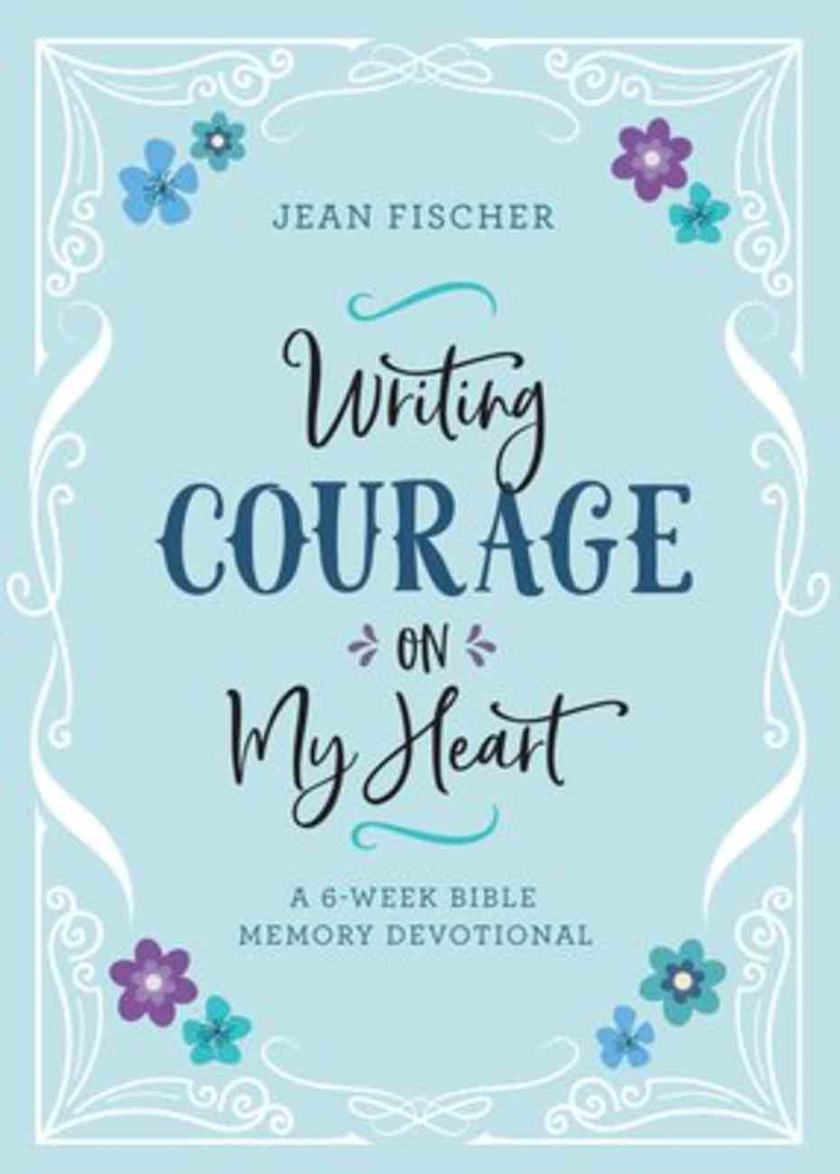 Writing Courage on My Heart: A 6-Week Bible Memory Devotional Paperback