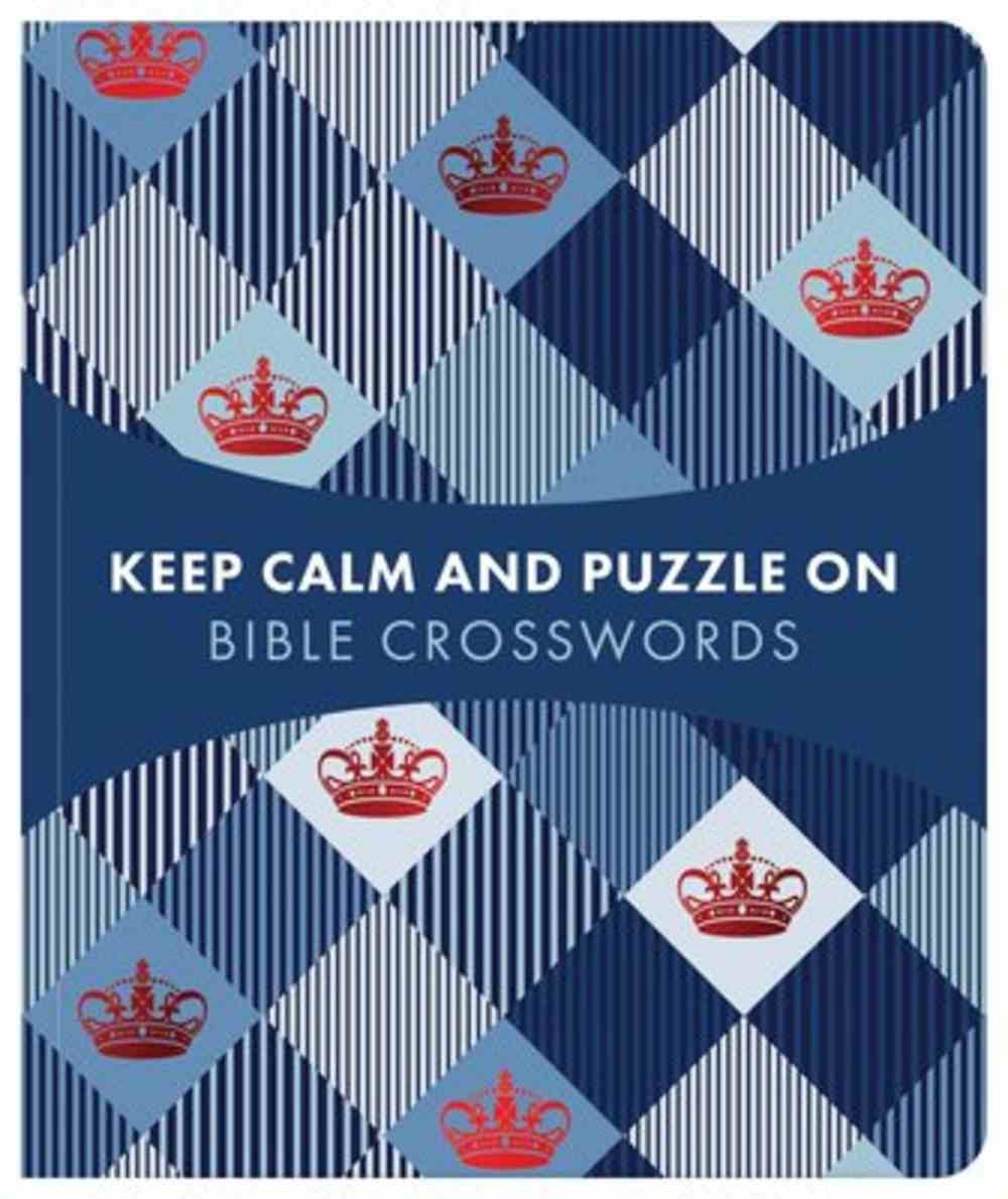 Keep Calm and Puzzle on: Bible Crosswords - 99 Puzzles Paperback