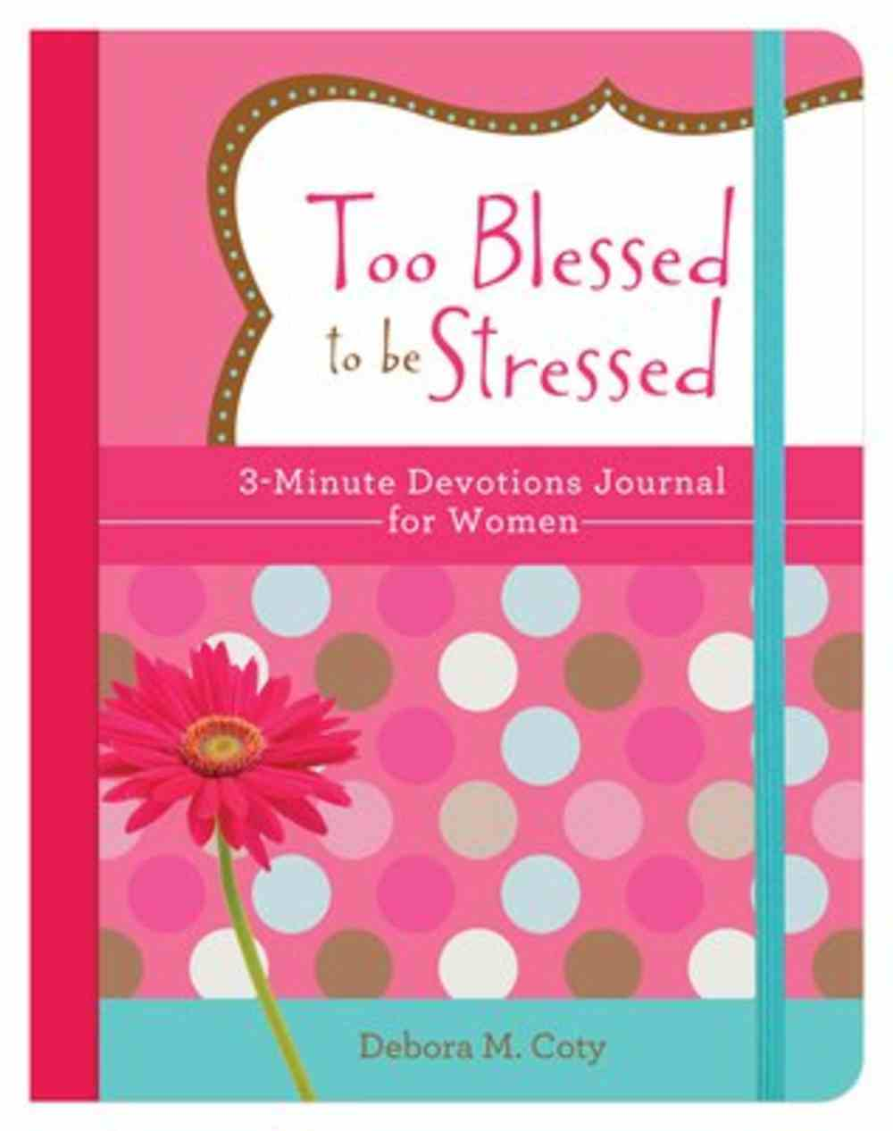 Too Blessed to Be Stressed: 3-Minute Devotions Journal For Women Paperback