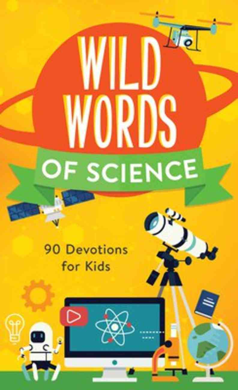 Wild Words of Science: 90 Devotions For Kids Paperback