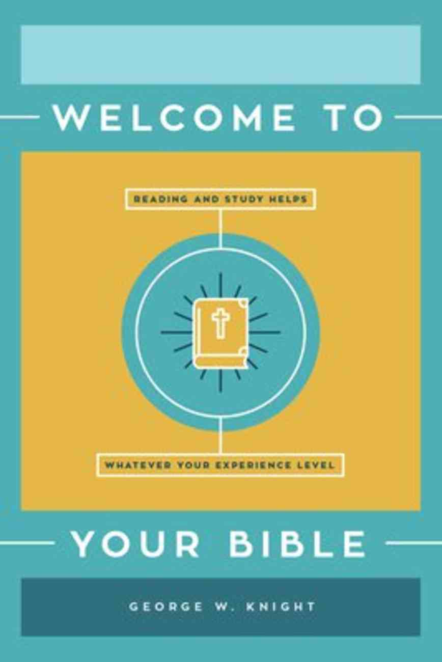 Welcome to Your Bible: Reading and Study Helps, Whatever Your Experience Level Paperback