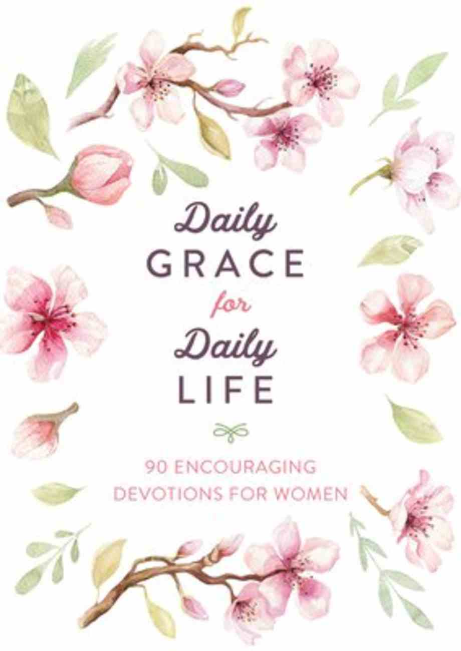 Daily Grace For Daily Life: 90 Encouraging Devotions For Women Paperback