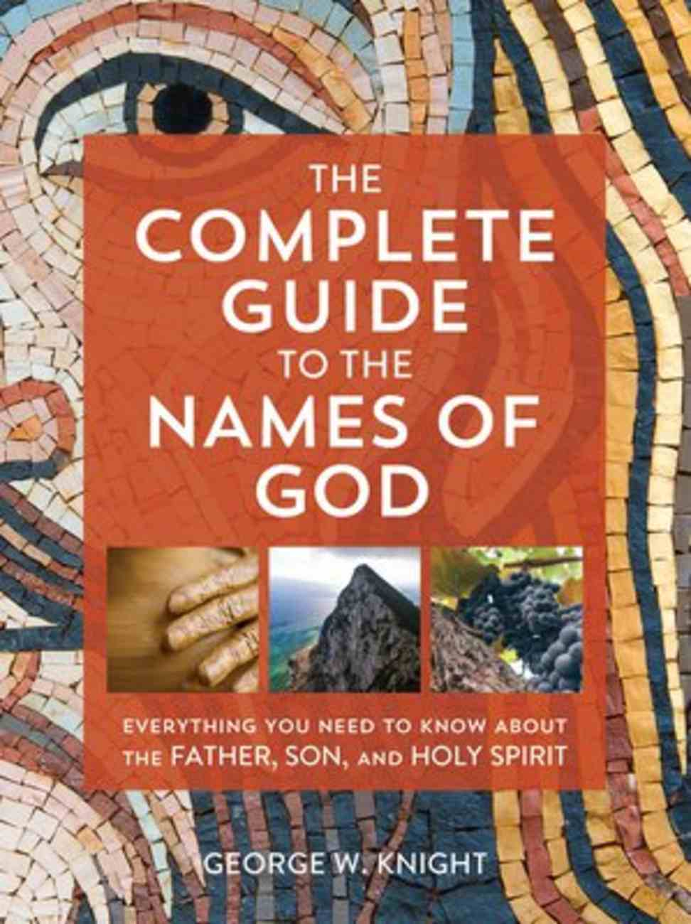 The Complete Guide to the Names of God: Everything You Need to Know About the Father, Son, and Holy Spirit Paperback