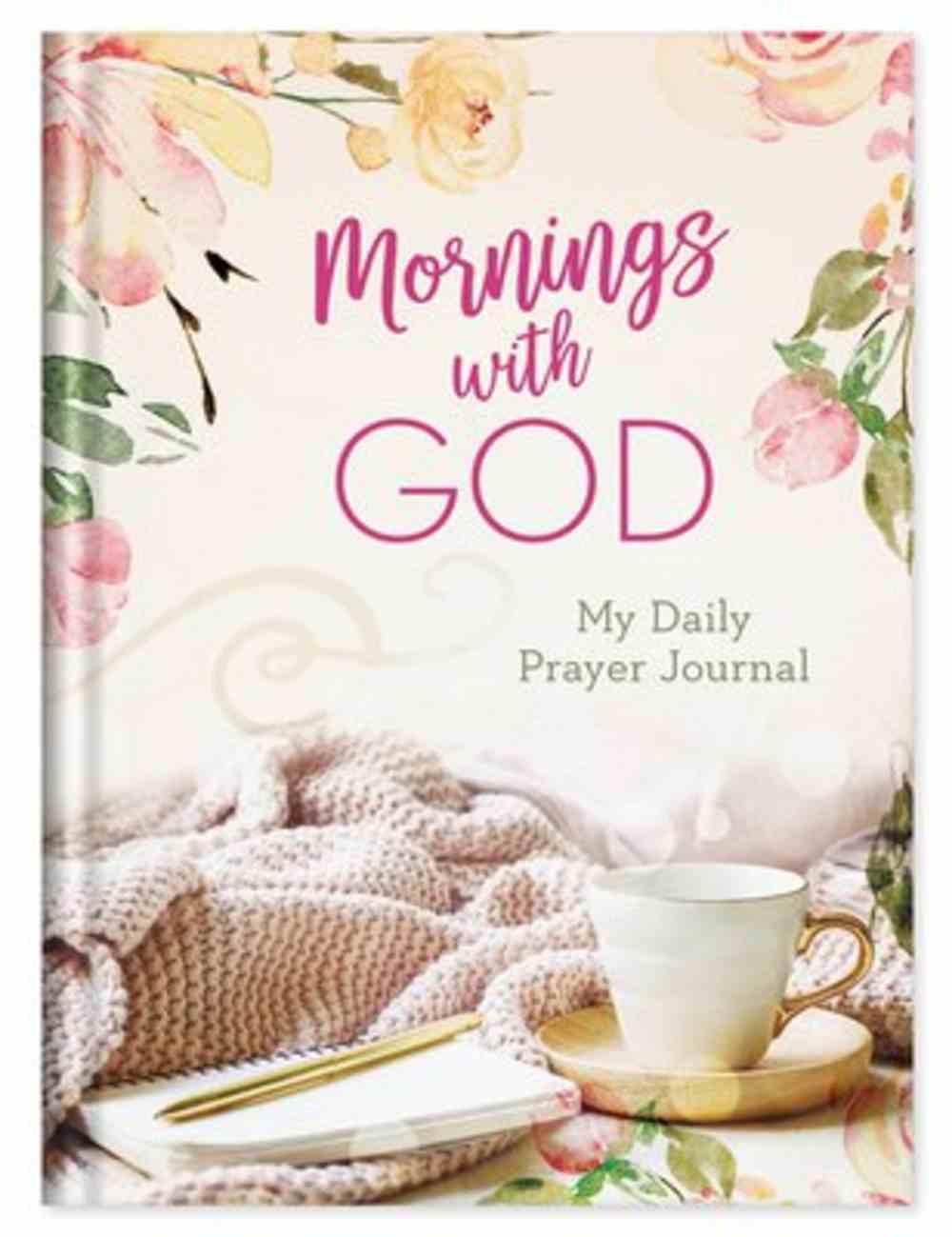 Mornings With God: My Daily Prayer Journal Hardback