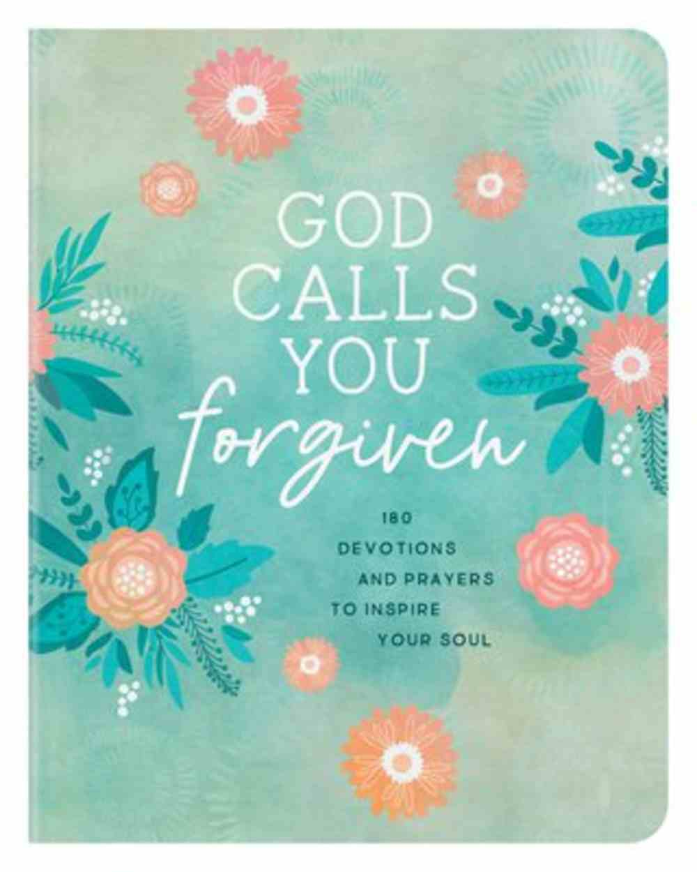God Calls You Forgiven: 180 Devotions and Prayers to Inspire Your Soul Paperback