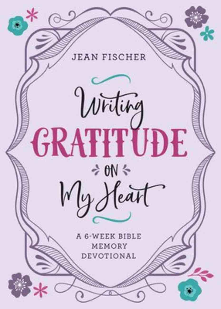 Writing Gratitude on My Heart: A 6-Week Bible Memory Devotional Paperback