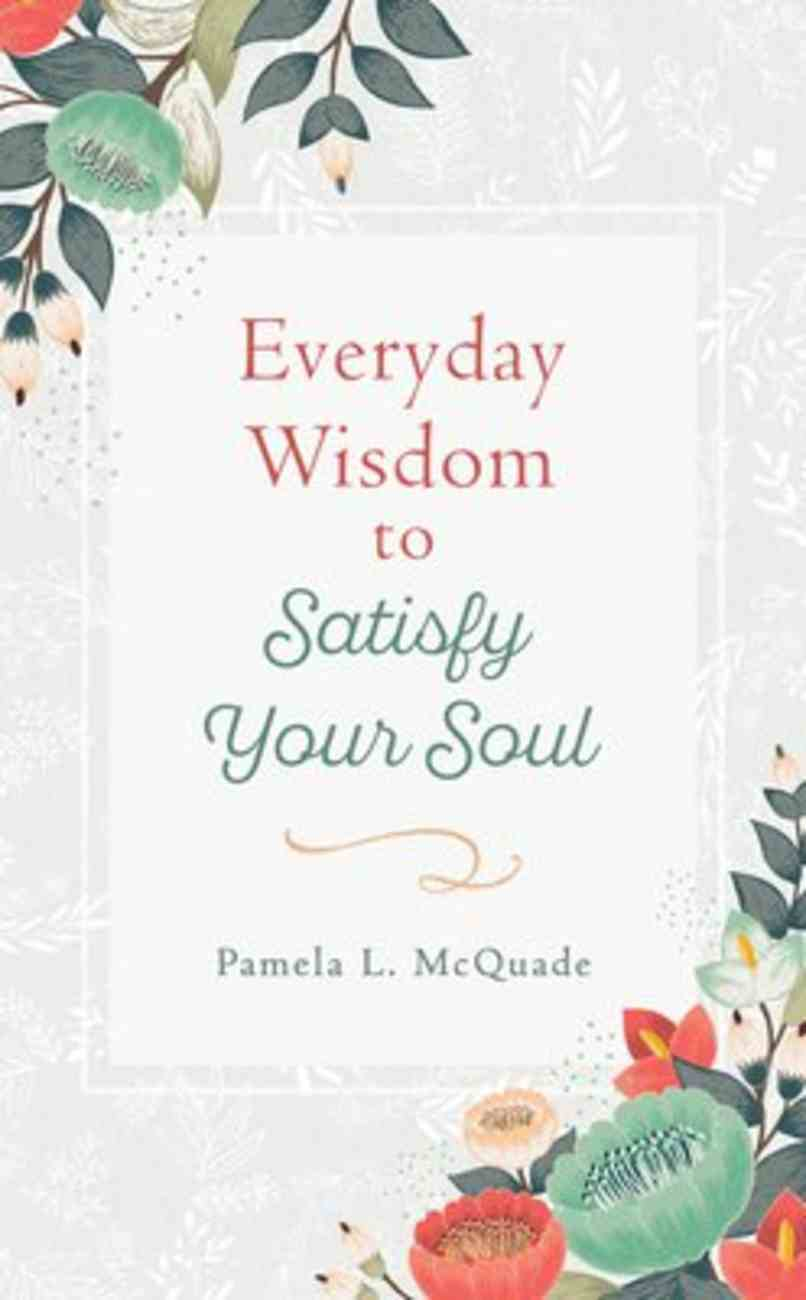 Everyday Wisdom to Satisfy Your Soul: 90 Devotions Paperback