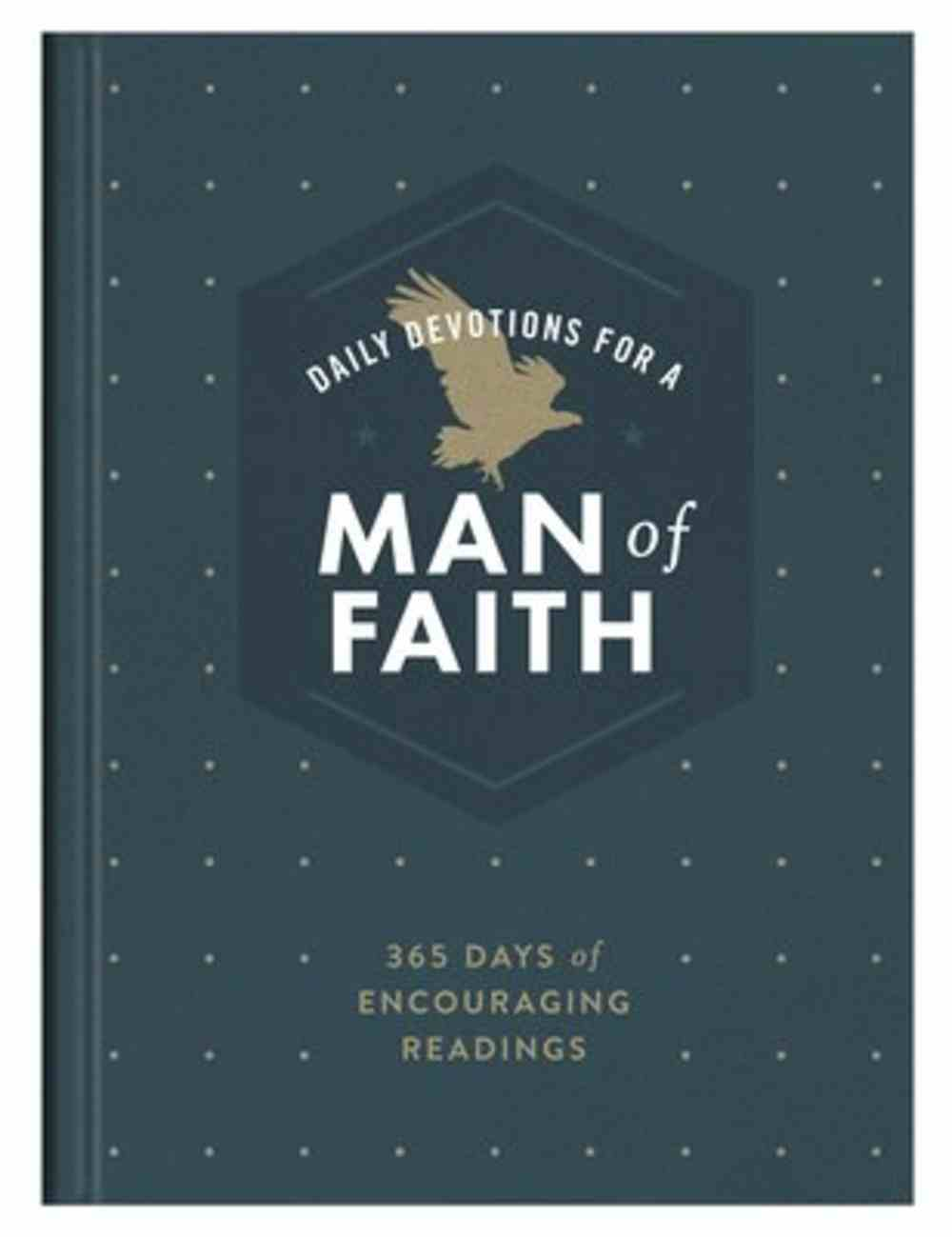 Daily Devotions For a Man of Faith: 365 Days of Encouraging Readings Hardback