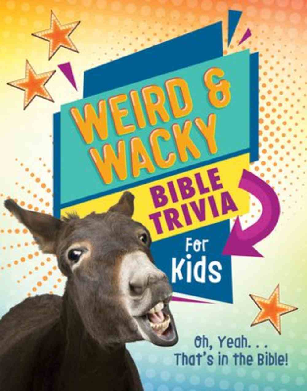 Weird and Wacky Bible Trivia For Kids: Oh, Yeah. . .That's in the Bible! Paperback