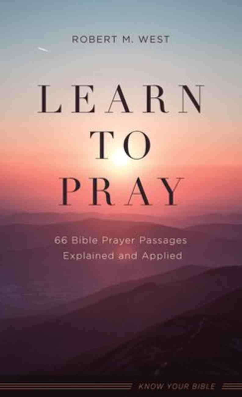 Learn to Pray: 66 Bible Prayer Passages Explained and Applied Mass Market