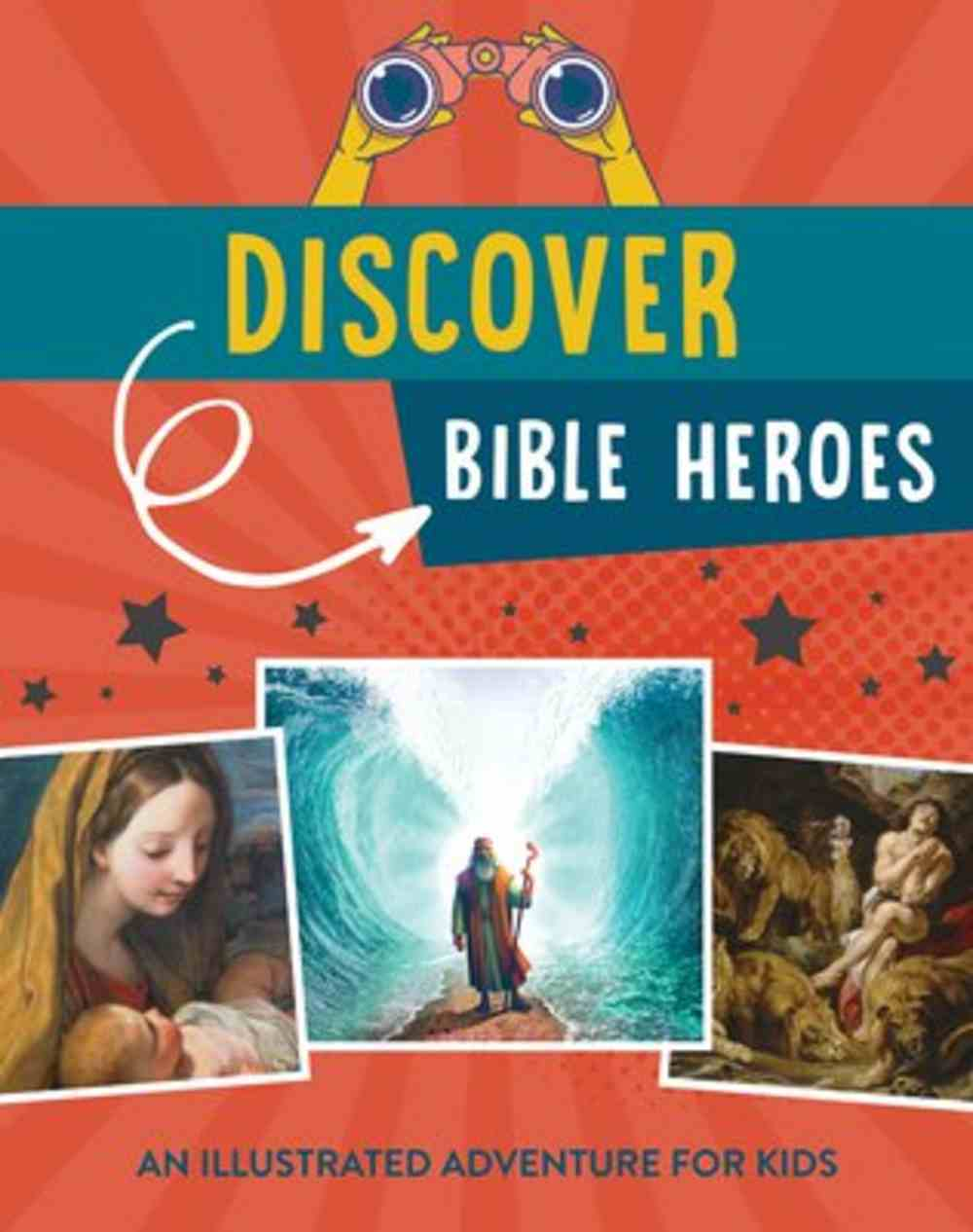 Discover Bible Heroes: An Illustrated Adventure For Kids 8-12 Paperback