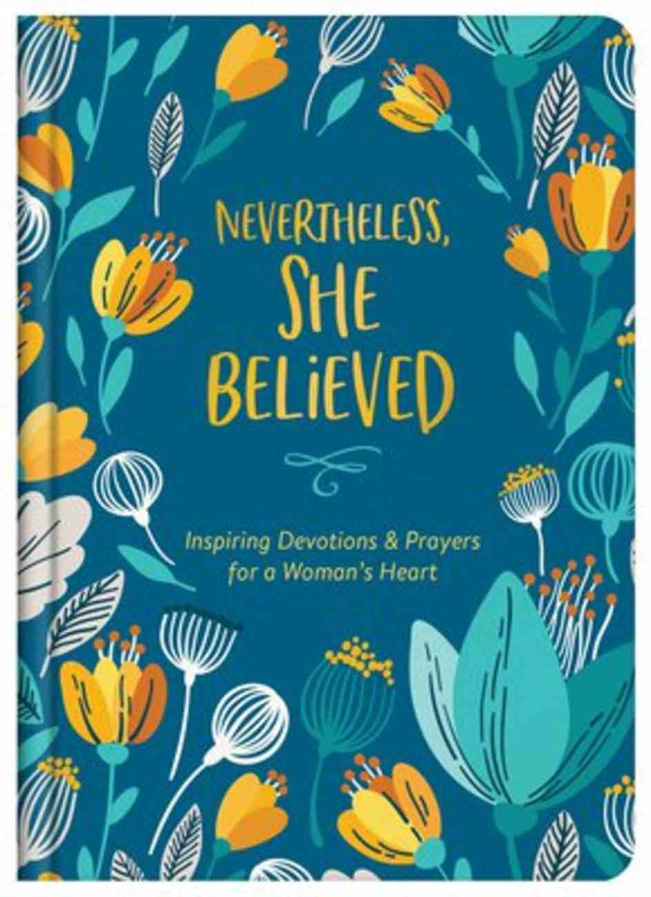 Nevertheless, She Believed: Inspiring Devotions and Prayers For a Woman's Heart Hardback