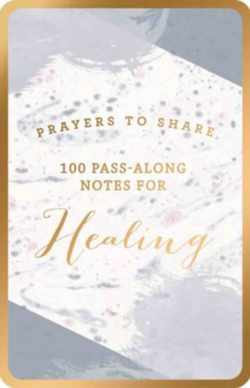 Prayers to Share: 100 Pass-Along Notes For Healing Flexi Back