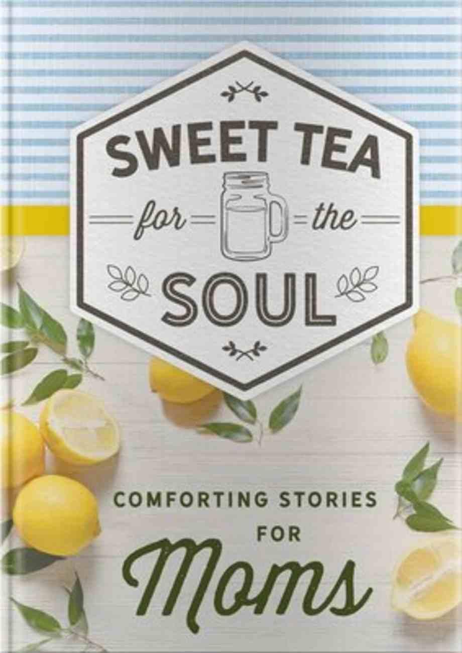 Sweet Tea For the Soul: Comforting Stories For Moms Hardback