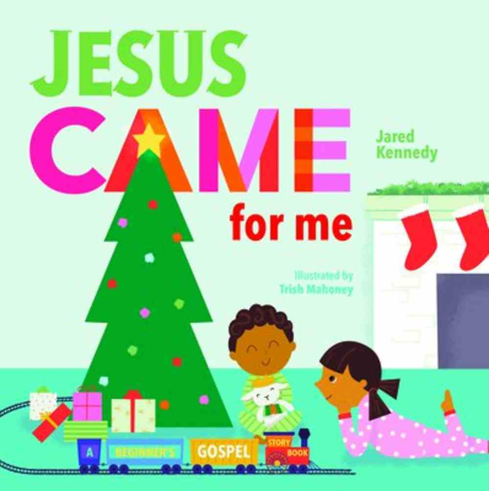 Jesus Came For Me: The True Story of Christmas Board Book
