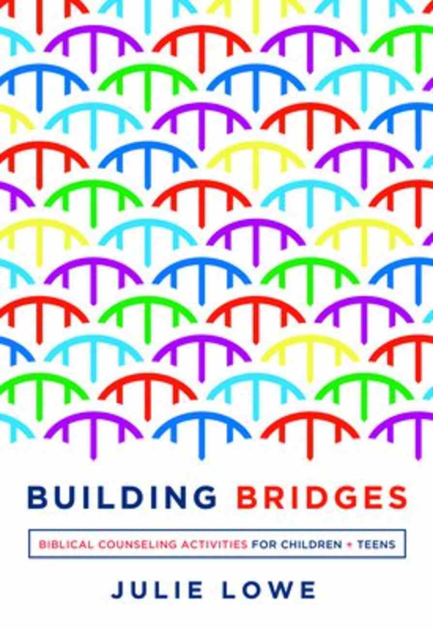 Building Bridges: Biblical Counseling Activities For Children and Teens Paperback