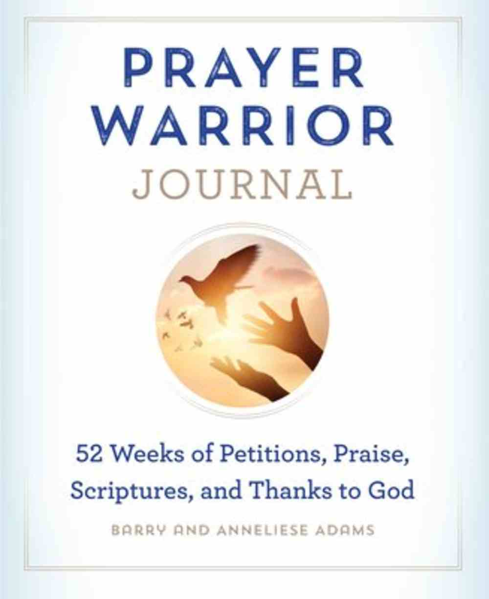 Prayer Warrior Journal: 52-Weeks of Petitions, Praise, Scriptures, and Thanks to God Paperback