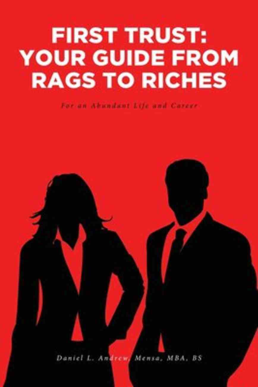 First Trust: Your Guide From Rags to Riches: For An Abundant Life and Career Paperback