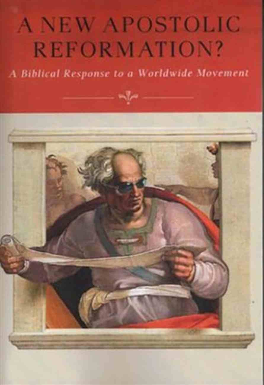 A New Apostolic Reformation?: A Biblical Response to a Worldwide Movement Paperback