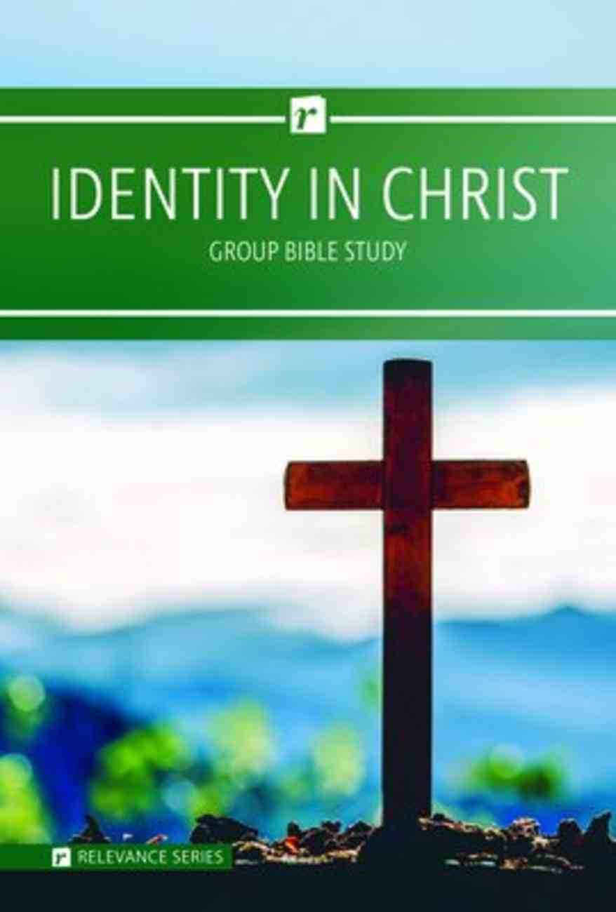 Identity in Christ (6 Week Study) (Relevance Group Bible Studies Series) Paperback