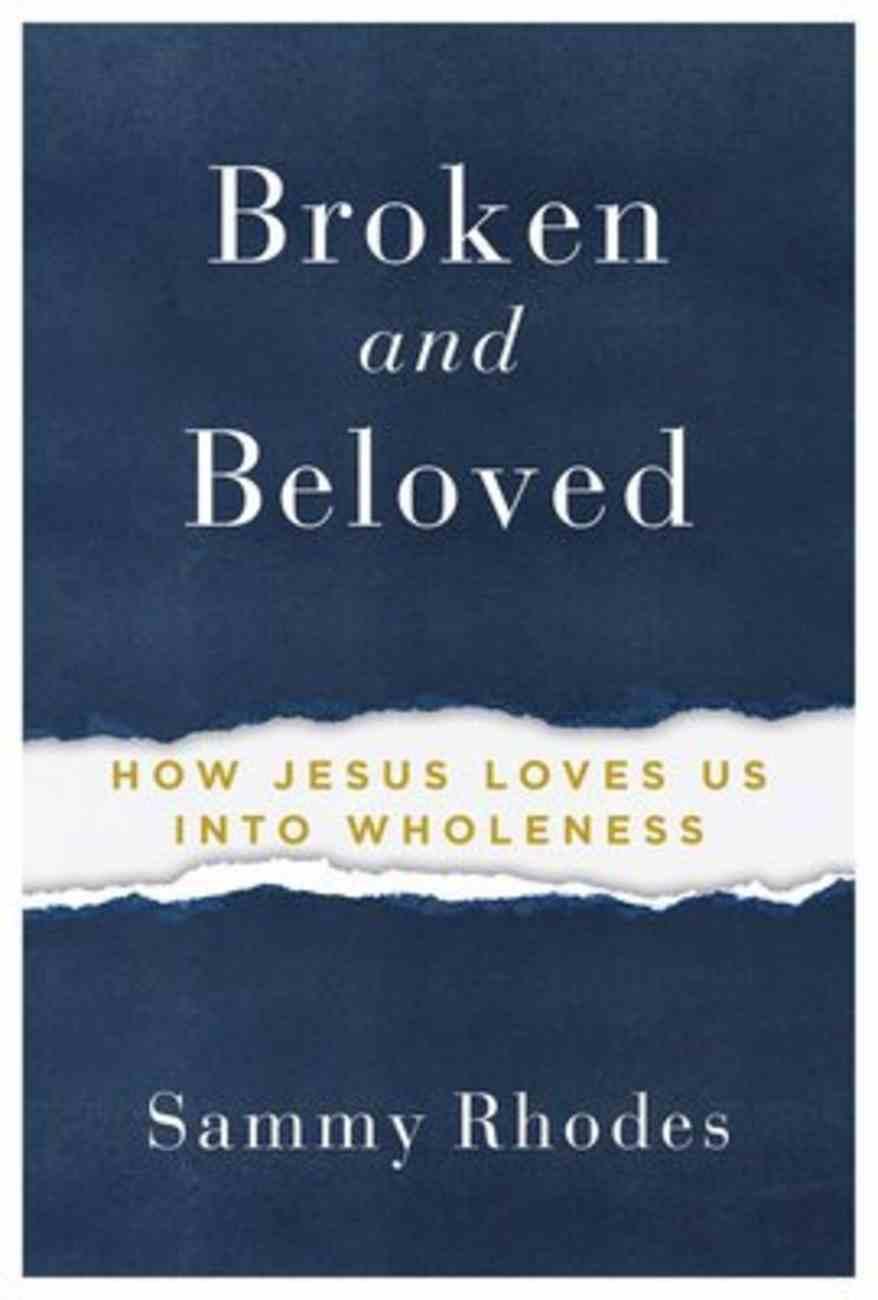 Broken and Beloved: How Jesus Loves Us Into Wholeness Paperback