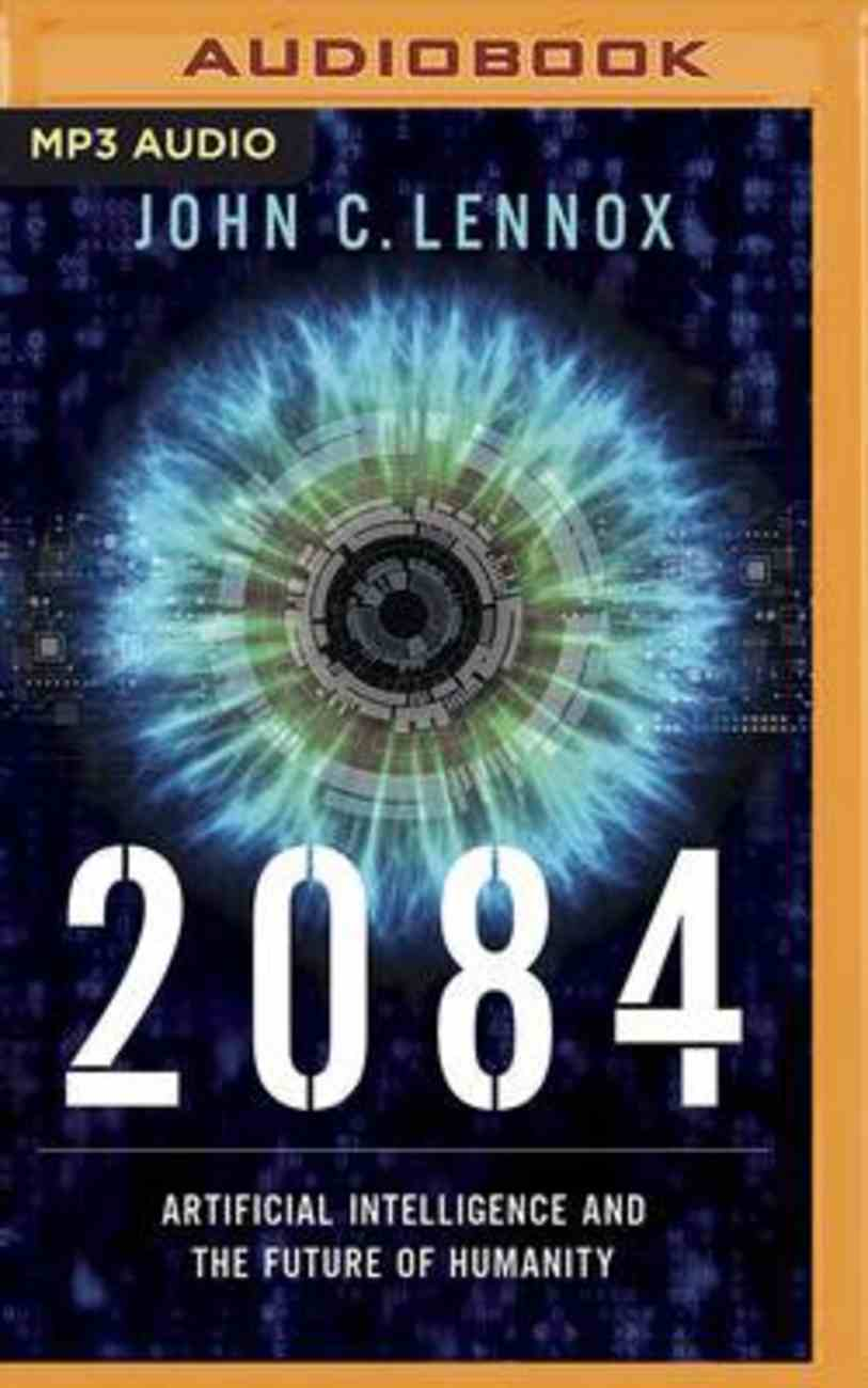 2084: Artificial Intelligence and the Future of Humanity (Mp3) CD
