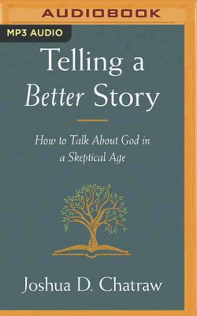 Telling a Better Story: Reimagining How to Talk About God in a Skeptical Age (Mp3) CD