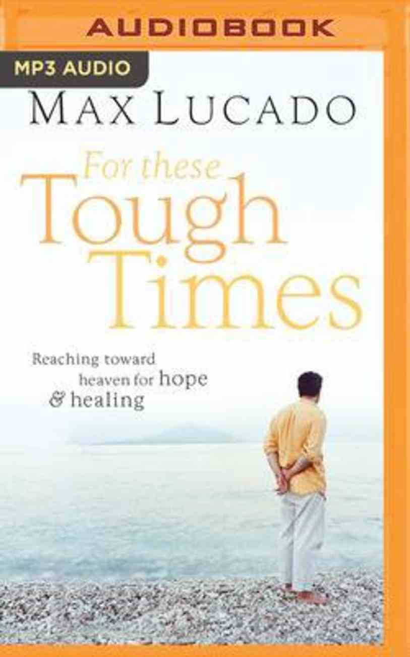 For These Tough Times: Reaching Toward Heaven For Hope and Healing (Mp3) CD
