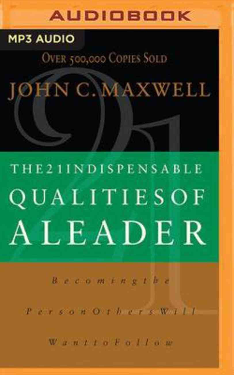 The 21 Indispensable Qualities of a Leader: Becoming the Person Others Will Want to Follow (Mp3) CD