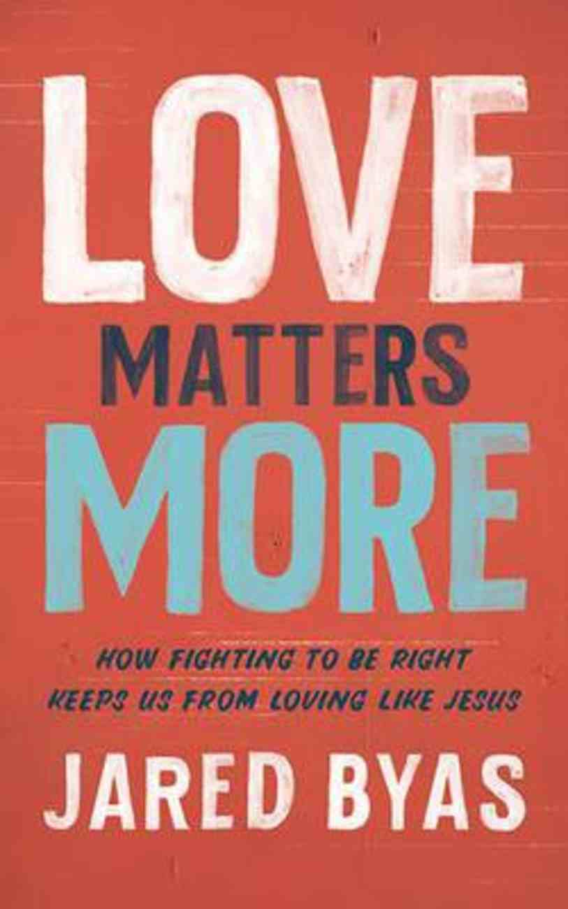 Love Matters More: How Fighting to Be Right Keeps Us From Loving Like Jesus (4 Cds) CD