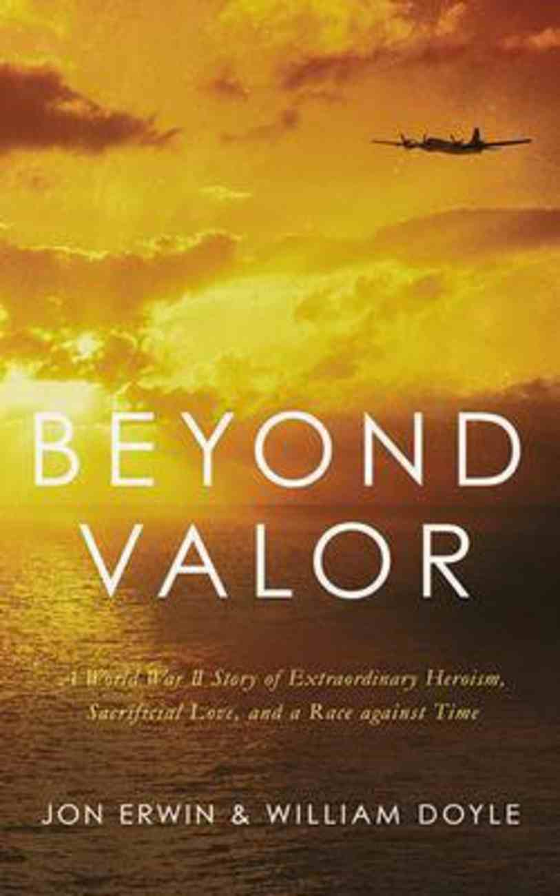 Beyond Valor: A World War II Story of Extraordinary Heroism, Sacrificial Love, and a Race Against Time (7 Cds) CD