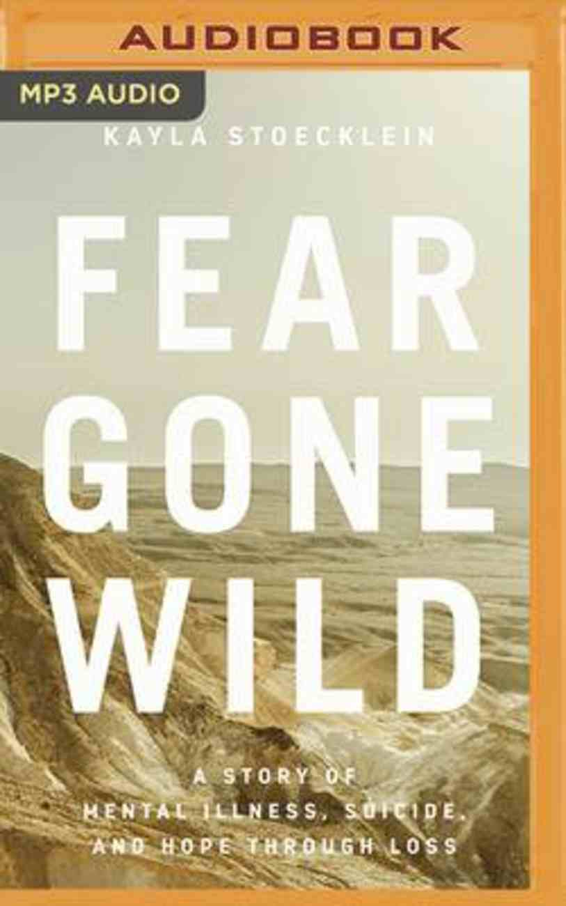 Fear Gone Wild: A Story of Mental Illness, Suicide, and Hope Through Loss (Mp3) CD