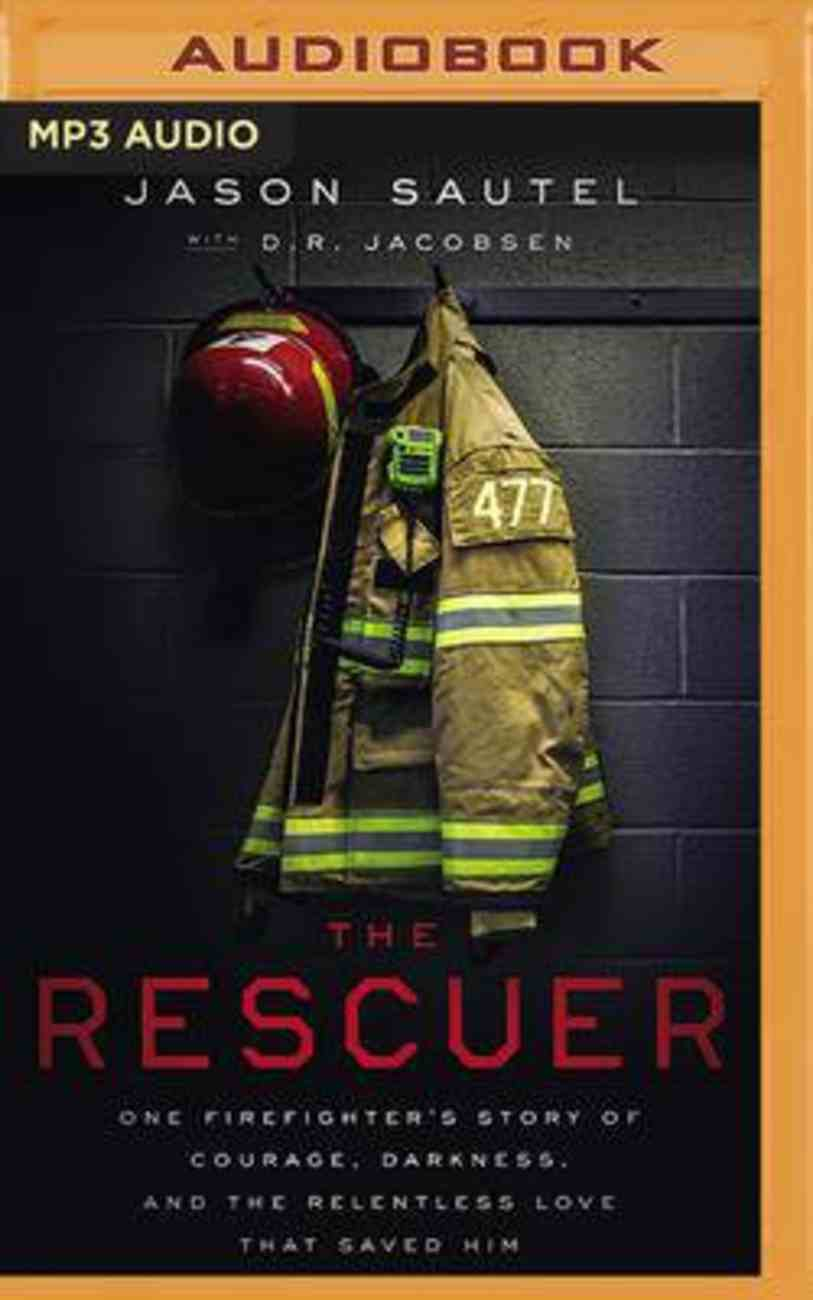 The Rescuer: One Firefighter's Story of Courage, Darkness, and the Relentless Love That Saved Him (Mp3) CD