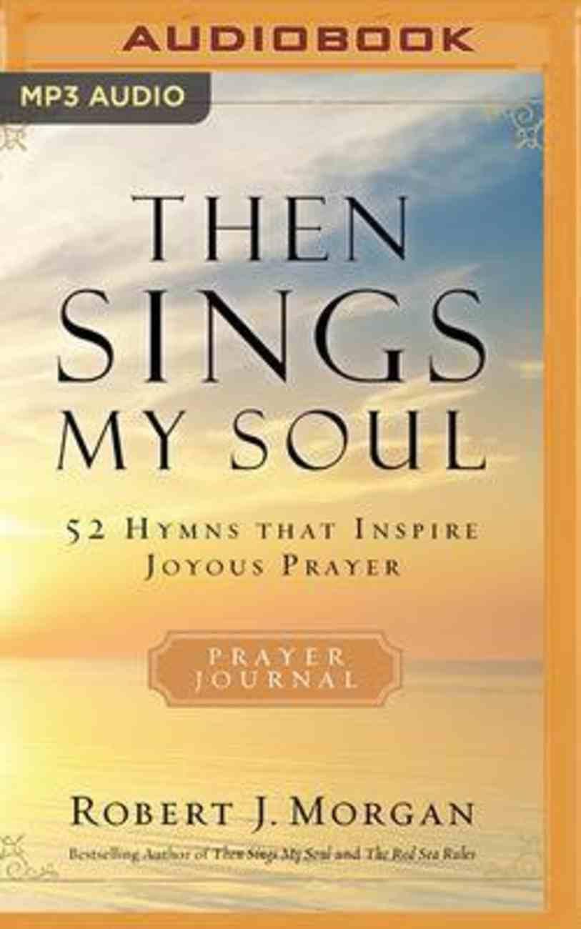 Then Sings My Soul: 52 Hymns That Inspire Joyous Prayer (Mp3) CD