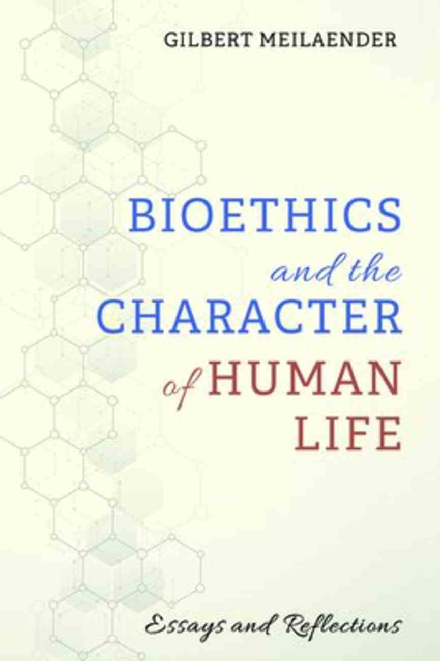Bioethics and the Character of Human Life: Essays and Reflections Paperback