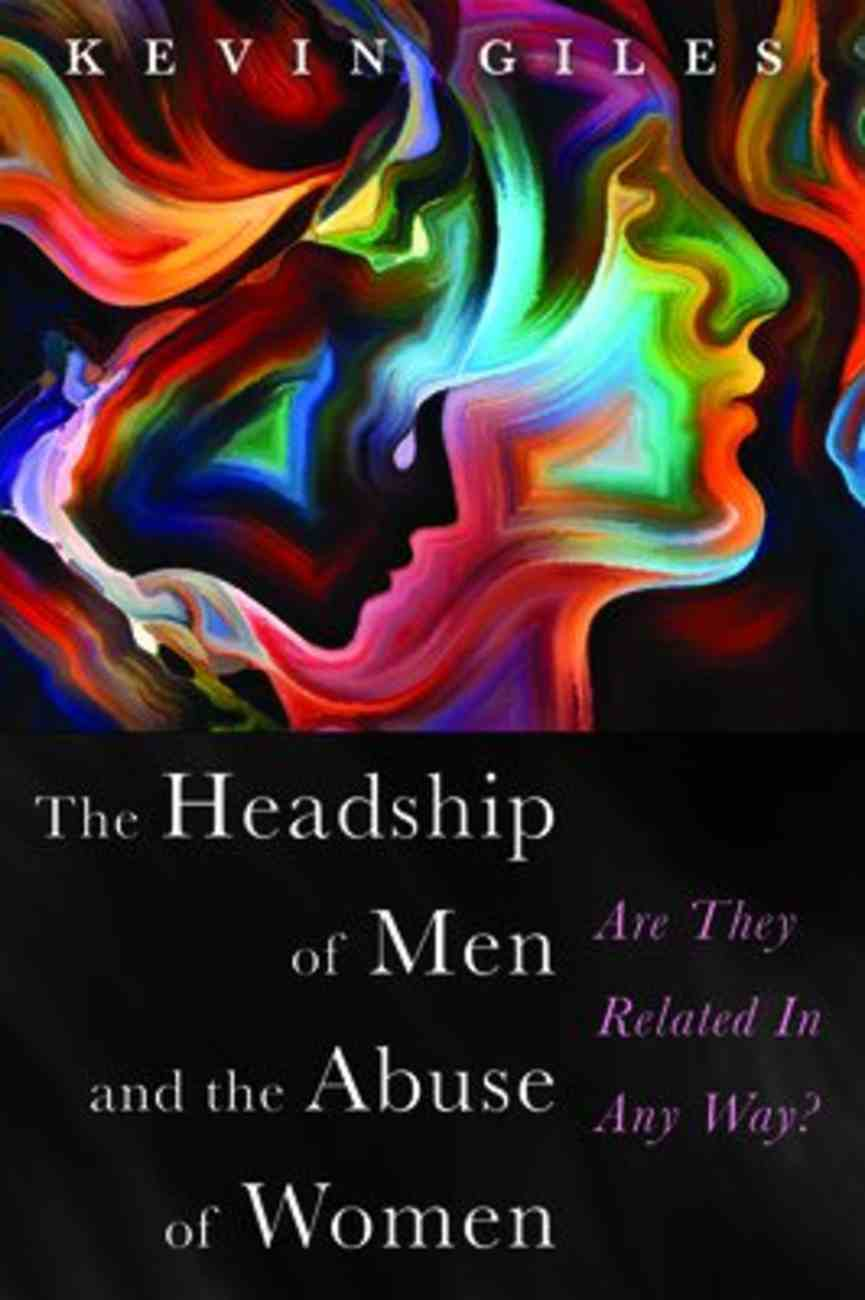 The Headship of Men and the Abuse of Women: Are They Related in Any Way? Paperback