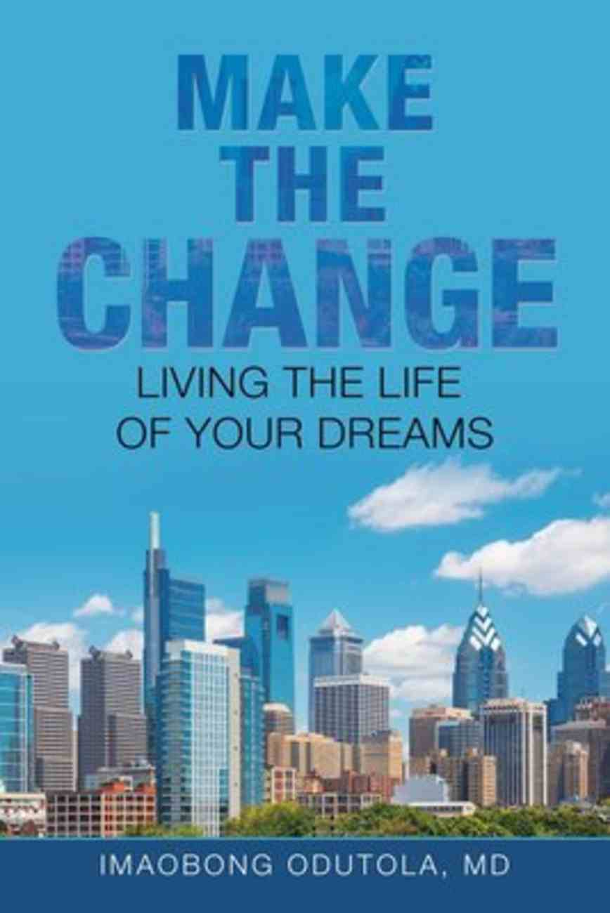 Make the Change: Living the Life of Your Dreams Paperback