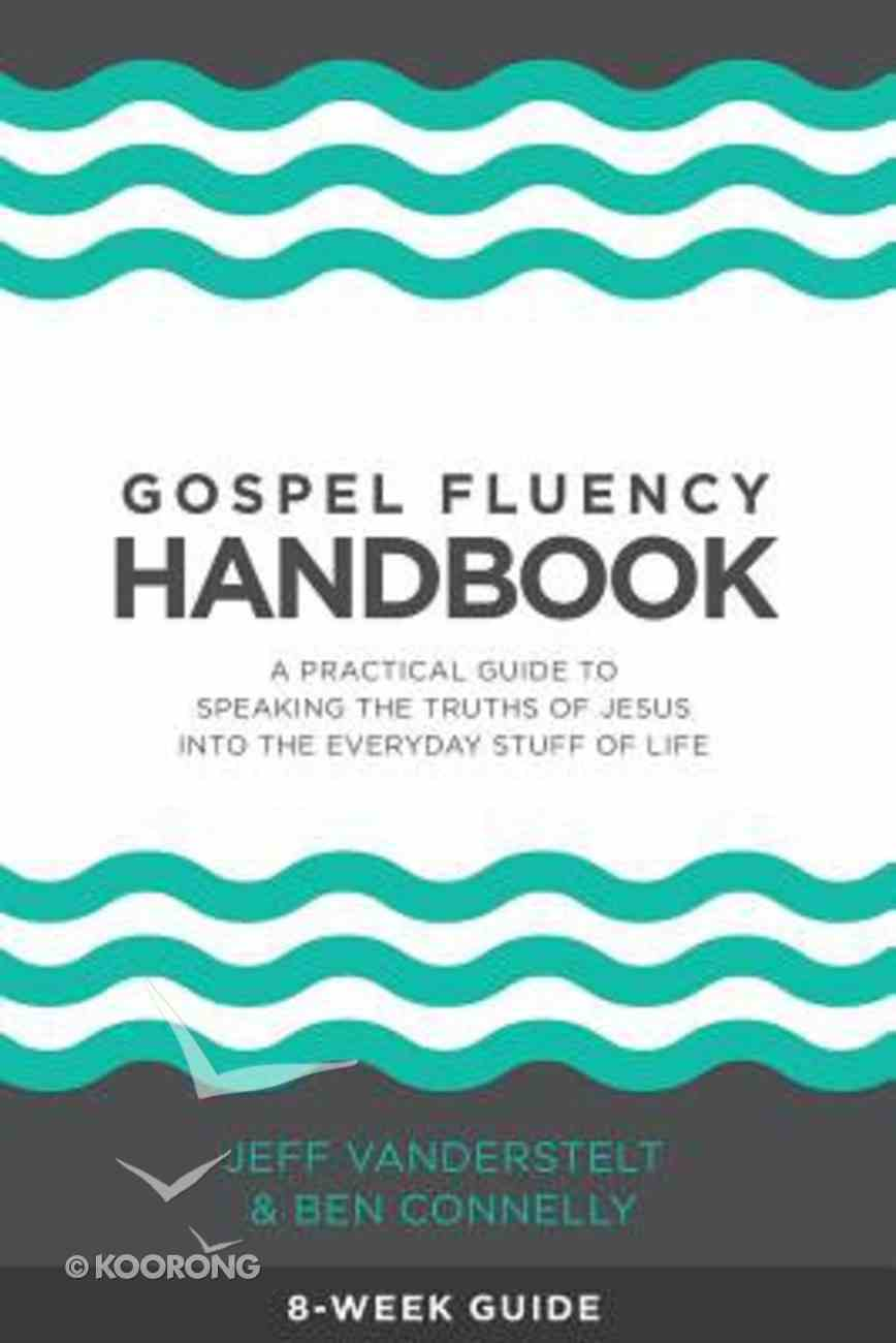 Gospel Fluency Handbook: A Practical Guide to Speaking the Truths of Jesus Into the Everyday Stuff of Life Paperback