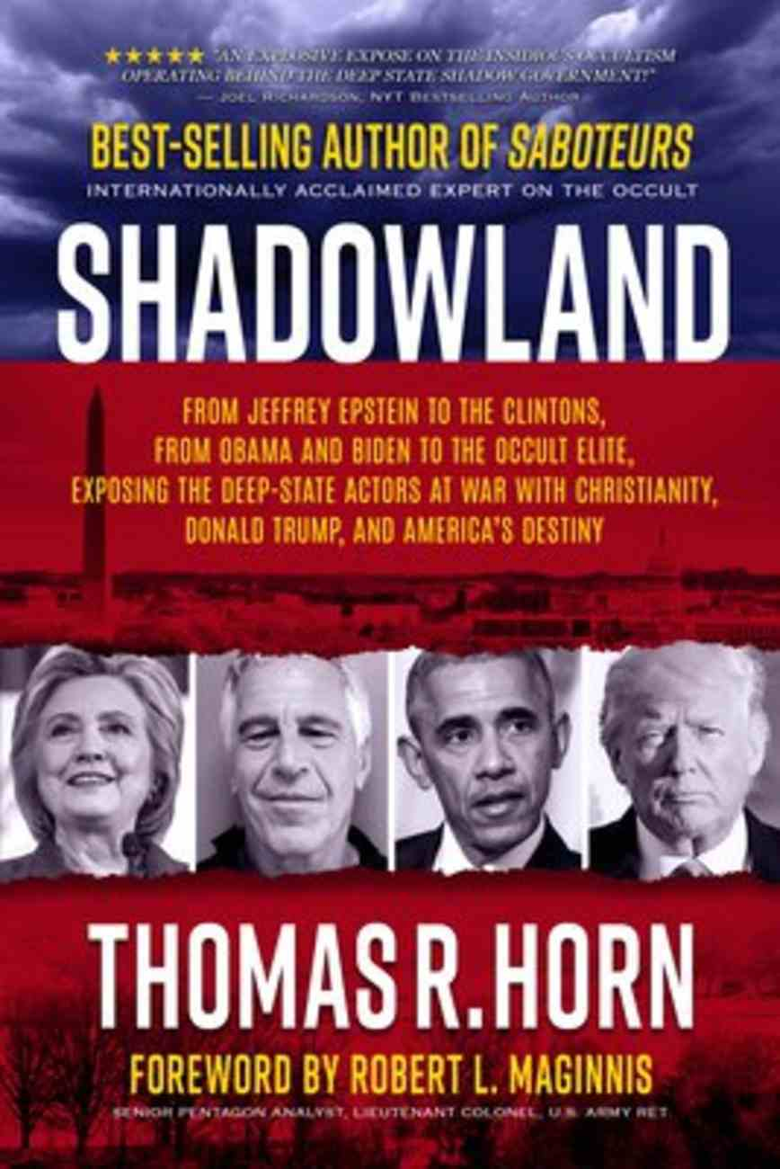 Shadowland: From Jeffrey Epstein to the Clintons, From Obama and Biden to the Occult Elite: Exposing the Deep-State Actors At War Paperback