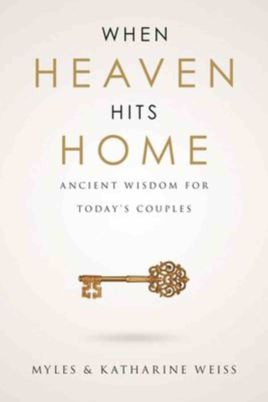 When Heaven Hits Home: Ancient Wisdom For Today's Couples Paperback