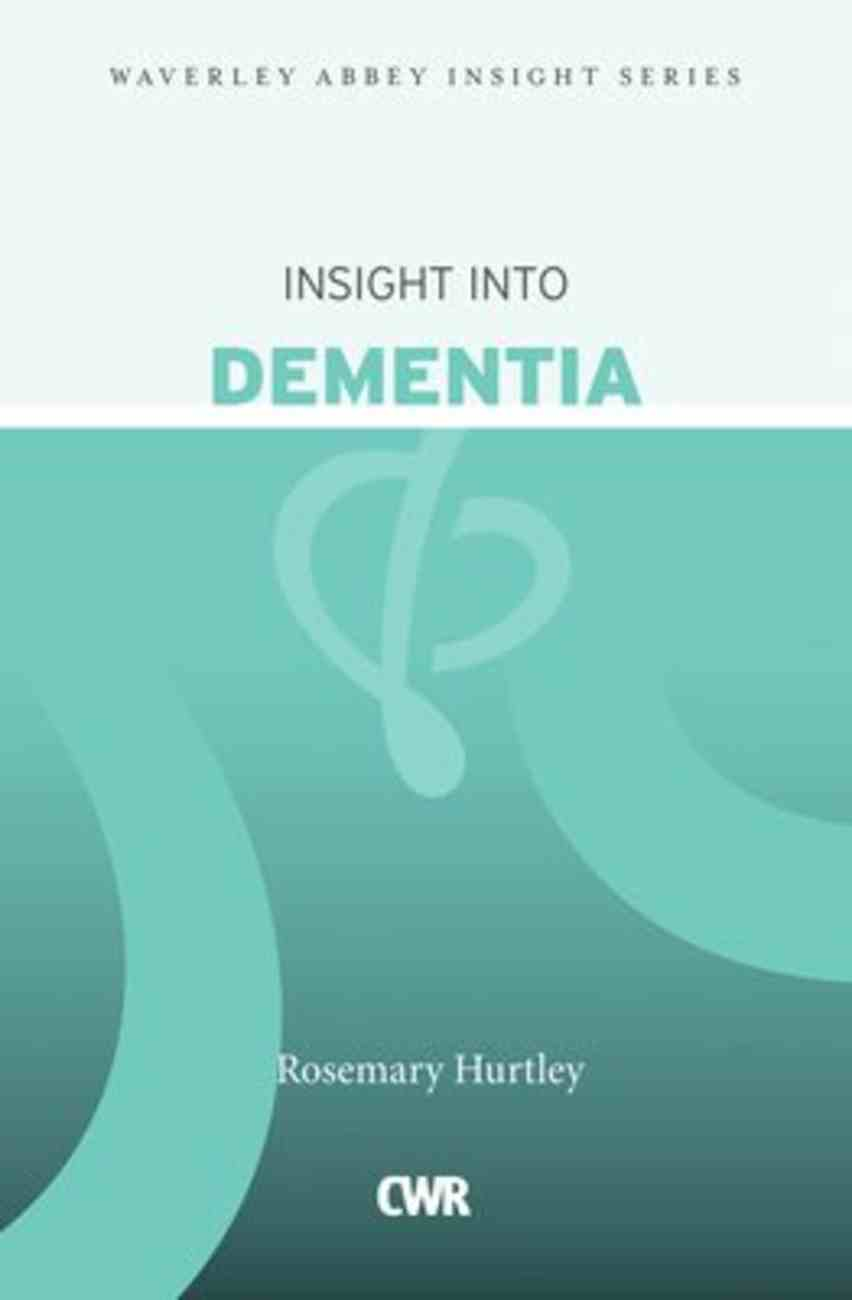 Insight Into Dementia (Waverley Abbey Insight Series) Paperback