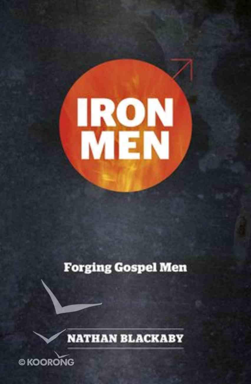 Iron Men: Forging Gospel Men Paperback