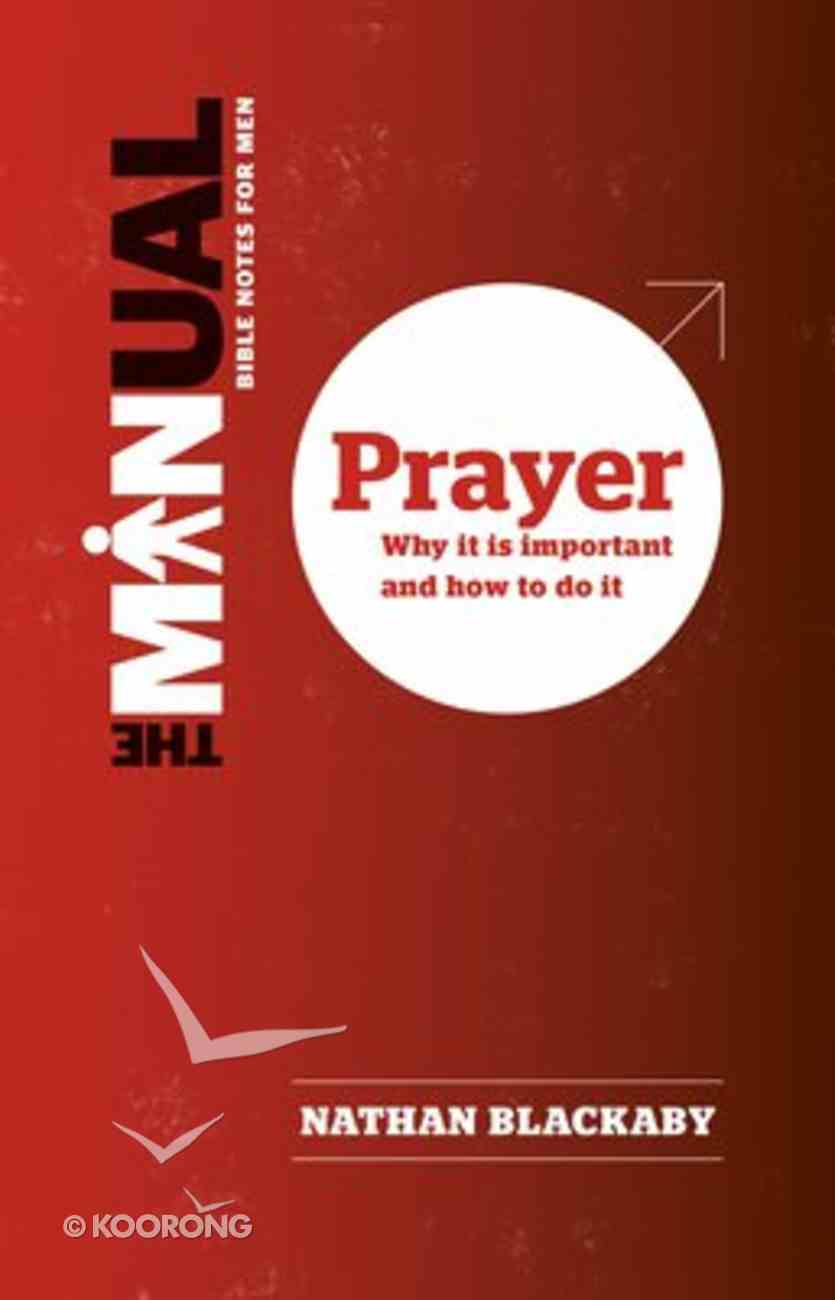 Prayer, The: Why It is Important and How to Do It (The Manual Series) Paperback