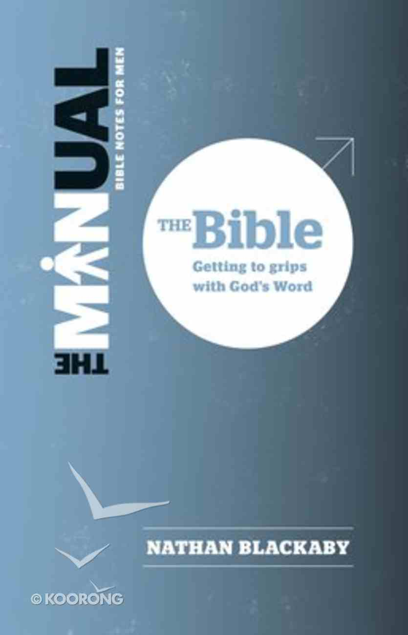 Bible, The: Getting to Grips With God's Word (The Manual Series) Paperback