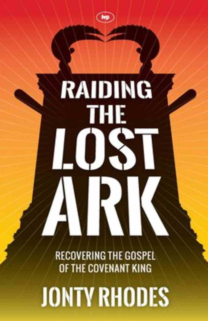 Raiding the Lost Ark: Recovering the Gospel of the Covenant King Paperback